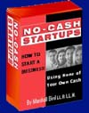 No-Cash Startups: How to Start a Business Using None of Your Own Cash. This is the Number 1 Course on No-Cash Startups - Packed with original and innovative ways to get your business started even if you have little or no cash of your own; or if you have bad credit - WITHOUT going to banks or outside investors.